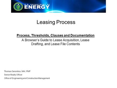 Leasing Process Process, Thresholds, Clauses and Documentation A Browser's Guide to Lease Acquisition, Lease Drafting, and Lease File Contents Thomas Geronikos,