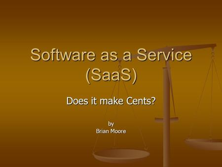 Software as a Service (SaaS) Does it make Cents? by Brian Moore.