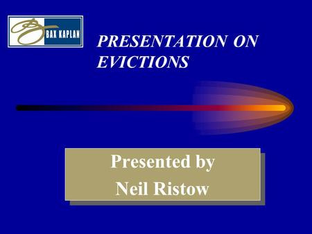 PRESENTATION ON EVICTIONS Presented by Neil Ristow Presented by Neil Ristow.