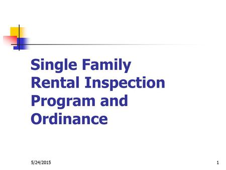 5/24/20151 Single Family Rental Inspection Program and Ordinance.