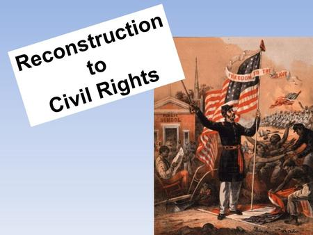 Reconstruction to Civil Rights. Freedmen's Bureau Sharecropping and Tenant Farming Reconstruction Plans 13 th, 14 th, 15 th Amendments to the Constitution.