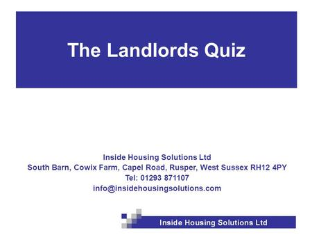 Inside Housing Solutions Ltd South Barn, Cowix Farm, Capel Road, Rusper, West Sussex RH12 4PY Tel: 01293 871107 The Landlords.