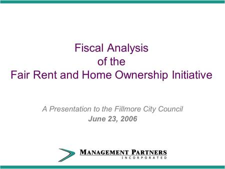 Fiscal Analysis of the Fair Rent and Home Ownership Initiative A Presentation to the Fillmore City Council June 23, 2006.