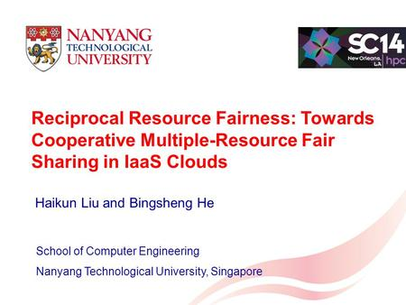 Reciprocal Resource Fairness: Towards Cooperative Multiple-Resource Fair Sharing in IaaS Clouds School of Computer Engineering Nanyang Technological University,