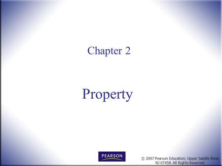 © 2007 Pearson Education, Upper Saddle River, NJ 07458. All Rights Reserved. Chapter 2 Property.