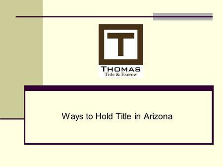 Ways to Hold Title in Arizona. Overview Married persons Groups of people Lenders or other beneficiaries.