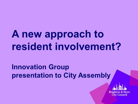 A new approach to resident involvement? Innovation Group presentation to City Assembly.