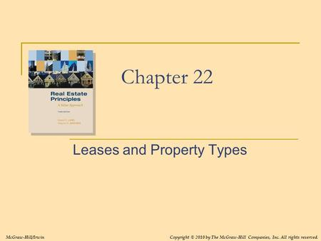 Chapter 22 Leases and Property Types McGraw-Hill/IrwinCopyright © 2010 by The McGraw-Hill Companies, Inc. All rights reserved.