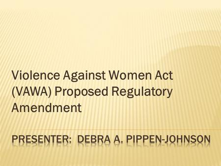 Violence Against Women Act (VAWA) Proposed Regulatory Amendment.