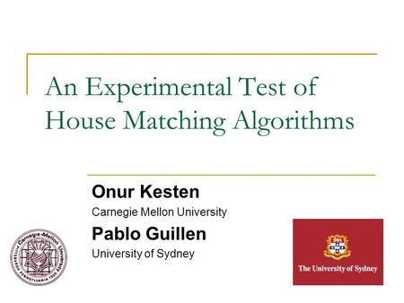 An Experimental Test of House Matching Algorithms Onur Kesten Carnegie Mellon University Pablo Guillen University of Sydney.