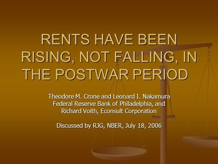 RENTS HAVE BEEN RISING, NOT FALLING, IN THE POSTWAR PERIOD Theodore M. Crone and Leonard I. Nakamura Federal Reserve Bank of Philadelphia, and Richard.