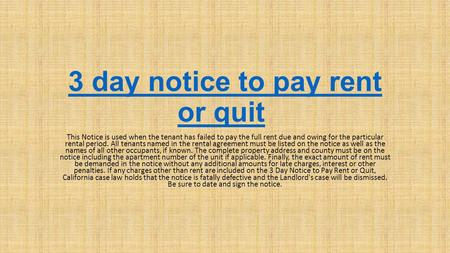 3 day notice to pay rent or quit3 day notice to pay rent or quit This Notice is used when the tenant has failed to pay the full rent due and owing for.