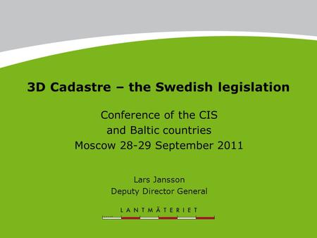 Strata titles are introduced in Sweden 3D Cadastre – the Swedish legislation Conference of the CIS and Baltic countries Moscow 28-29 September 2011 Lars.