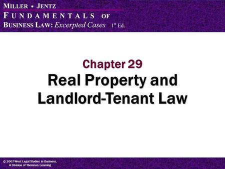 © 2007 West Legal Studies in Business, A Division of Thomson Learning Chapter 29 Real Property and Landlord-Tenant Law.