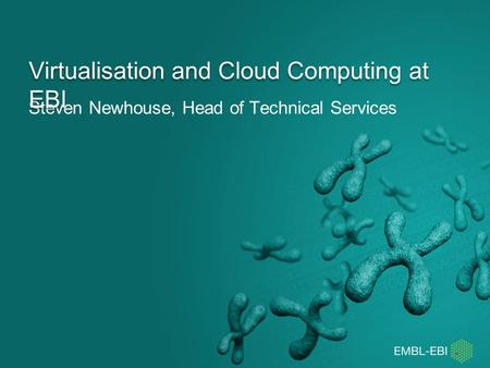 Steven Newhouse, Head of Technical Services Virtualisation and Cloud Computing at EBI.