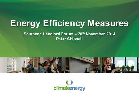 Energy Efficiency Measures Southend Landlord Forum – 20 th November 2014 Peter Chisnall.