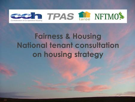 Fairness & Housing National tenant consultation on housing strategy.