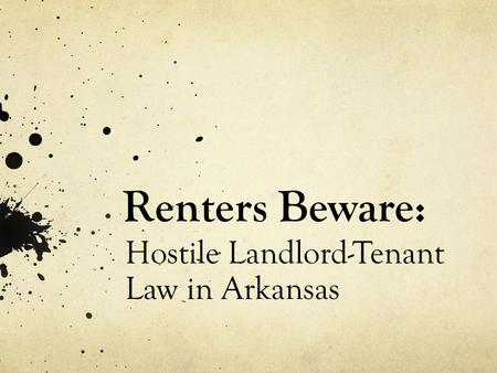 Renters Beware: Hostile Landlord-Tenant Law in Arkansas.