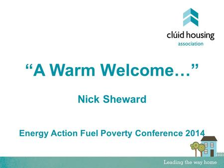 """A Warm Welcome…"" Nick Sheward Energy Action Fuel Poverty Conference 2014."