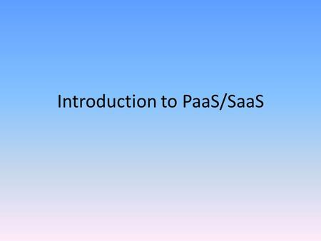 Introduction to PaaS/SaaS. Commercial Cloud Formation.