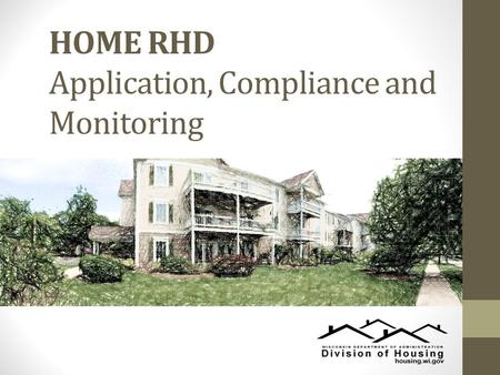 HOME RHD Application, Compliance and Monitoring. HOME RHD Applications HOME RHD Funding Process Amount Timetable Threshold criteria Scoring criteria Getting.