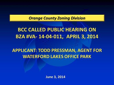 BCC CALLED PUBLIC HEARING ON BZA #VA- 14-04-011, APRIL 3, 2014 APPLICANT: TODD PRESSMAN, AGENT FOR WATERFORD LAKES OFFICE PARK BCC CALLED PUBLIC HEARING.