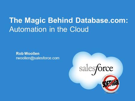 The Magic Behind Database.com: Automation in the Cloud Rob Woollen