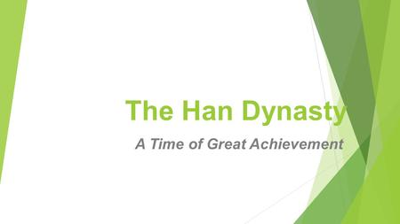 The Han Dynasty A Time of Great Achievement. From Chaos and Disunity to Stability and Great Works  With the fall of the Qin Dynasty, China was plunged.