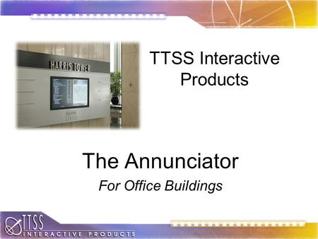TTSS Interactive Products The Annunciator For Office Buildings.