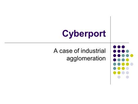 Cyberport A case of industrial agglomeration. Impression about cyberport.
