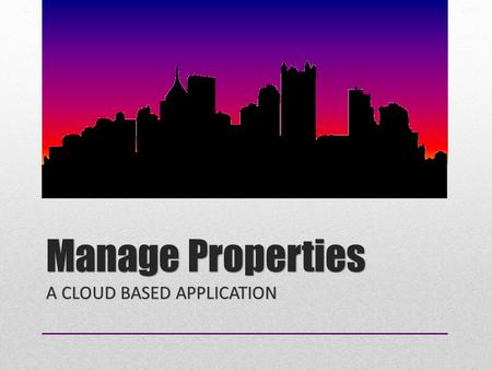 Manage Properties A CLOUD BASED APPLICATION. Advantages Communication Secure Access Document sharing Both inside and outside the system.