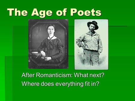 The Age of Poets After Romanticism: What next? Where does everything fit in?
