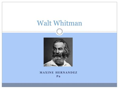 MAXINE HERNANDEZ P2 Walt Whitman. Early Life born on May 31, 1819, in West Hills, Town of Huntington, Long Island Considered to be one of America's most.