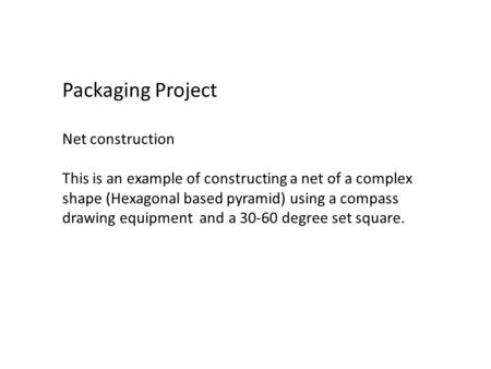 Packaging Project Net construction This is an example of constructing a net of a complex shape (Hexagonal based pyramid) using a compass drawing equipment.