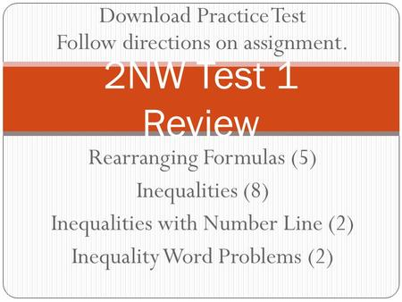 Rearranging Formulas (5) Inequalities (8) Inequalities with Number Line (2) Inequality Word Problems (2) 2NW Test 1 Review Download Practice Test Follow.