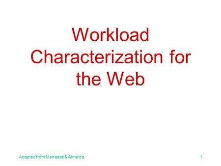 Adapted from Menascé & Almeida.1 Workload Characterization for the Web.