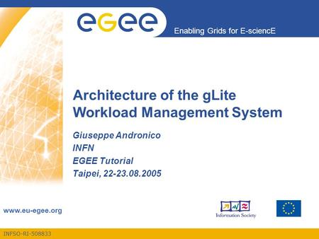 INFSO-RI-508833 Enabling Grids for E-sciencE www.eu-egee.org Architecture of the gLite Workload Management System Giuseppe Andronico INFN EGEE Tutorial.