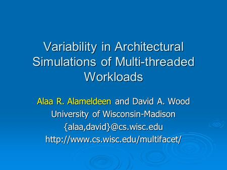 Variability in Architectural Simulations of Multi-threaded Workloads Alaa R. Alameldeen and David A. Wood University of Wisconsin-Madison