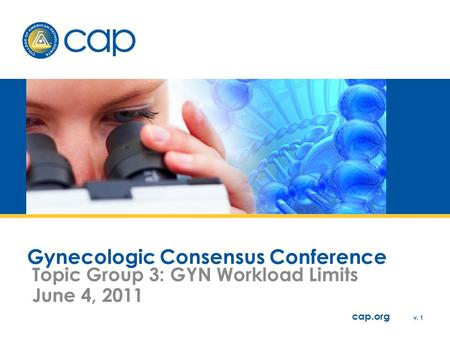 Cap.org v. 1 Gynecologic Consensus Conference Topic Group 3: GYN Workload Limits June 4, 2011.