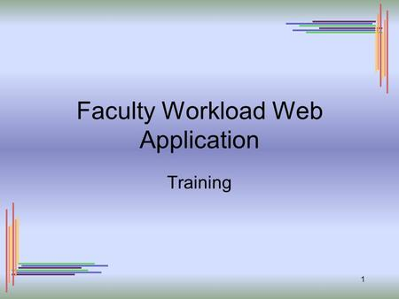 1 Faculty Workload Web Application Training. 2 System Entry Screen.