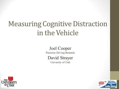 Measuring Cognitive Distraction in the Vehicle Joel Cooper Precision Driving Research David Strayer University of Utah.