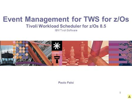 1 Event Management for TWS for z/Os Tivoli Workload Scheduler for z/Os 8.5 IBM Tivoli Software Paolo Falsi.