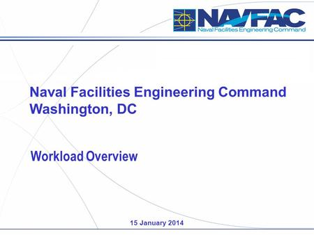 Naval Facilities Engineering Command Washington, DC Workload Overview 15 January 2014.