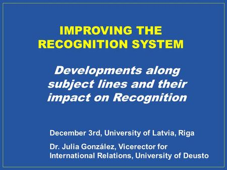 IMPROVING THE RECOGNITION SYSTEM Developments along subject lines and their impact on Recognition December 3rd, University of Latvia, Riga Dr. Julia González,