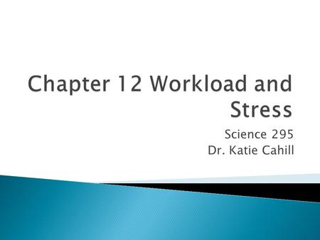 Science 295 Dr. Katie Cahill.  What is stress? ◦ Hans Selye introduced the term in the 1930s  Eustress – reaction to good situations  Distress – reaction.