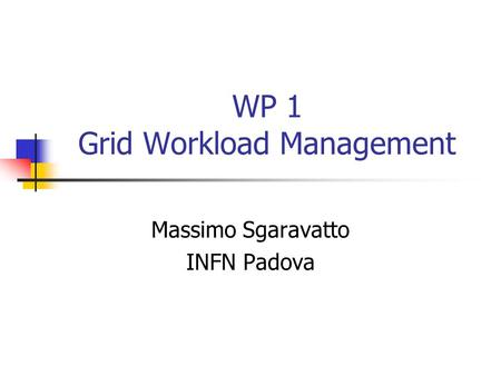 WP 1 Grid Workload Management Massimo Sgaravatto INFN Padova.