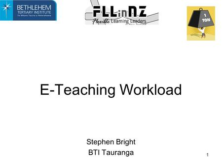 1 E-Teaching Workload Stephen Bright BTI Tauranga.