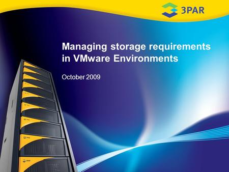 Managing storage requirements in VMware Environments October 2009.