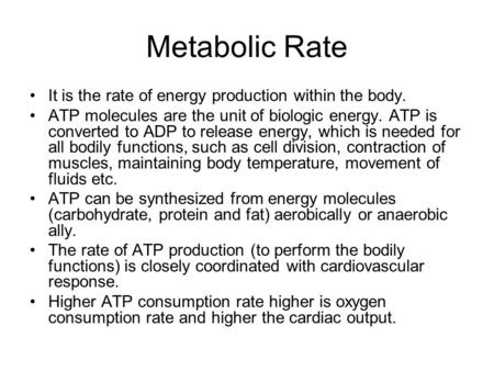 Metabolic Rate It is the rate of energy production within the body. ATP molecules are the unit of biologic energy. ATP is converted to ADP to release energy,