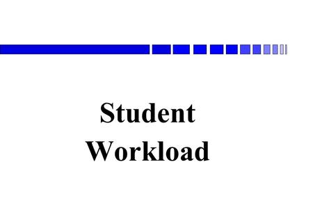 Student Workload. Questions What is student workload? How does it relate to contact hours and assigned tasks? How does it impact on the way students learn?